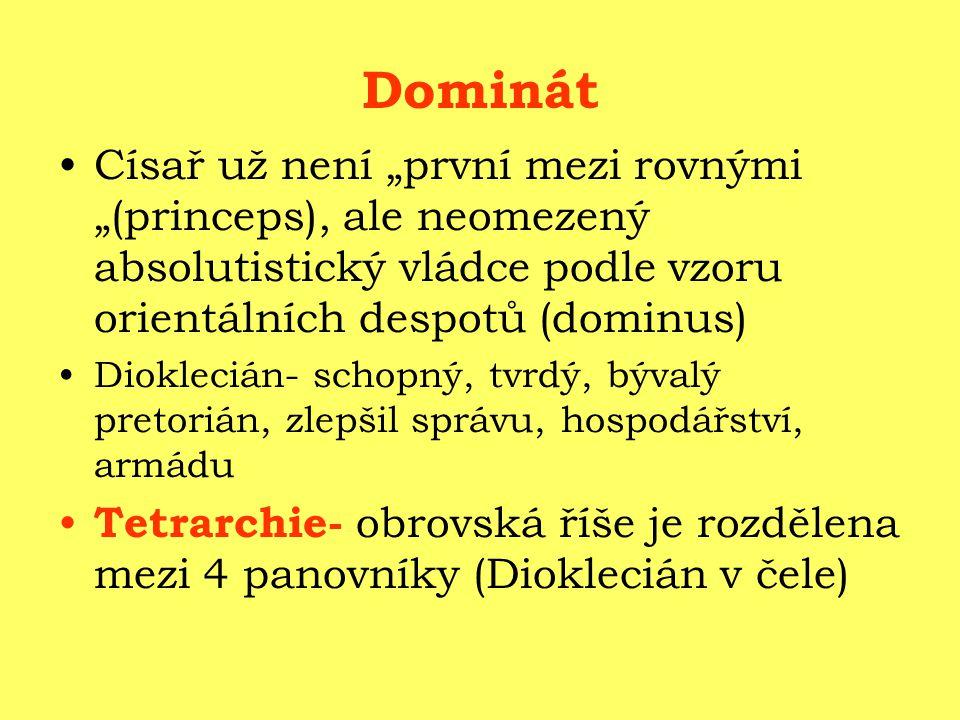 """Císař už není """"první mezi rovnými """"(princeps), ale neomezený absolutistický vládce podle vzoru orientálních despotů (dominus) Dioklecián- schopný, tvrdý, bývalý pretorián, zlepšil správu, hospodářství, armádu Tetrarchie- obrovská říše je rozdělena mezi 4 panovníky (Dioklecián v čele)"""