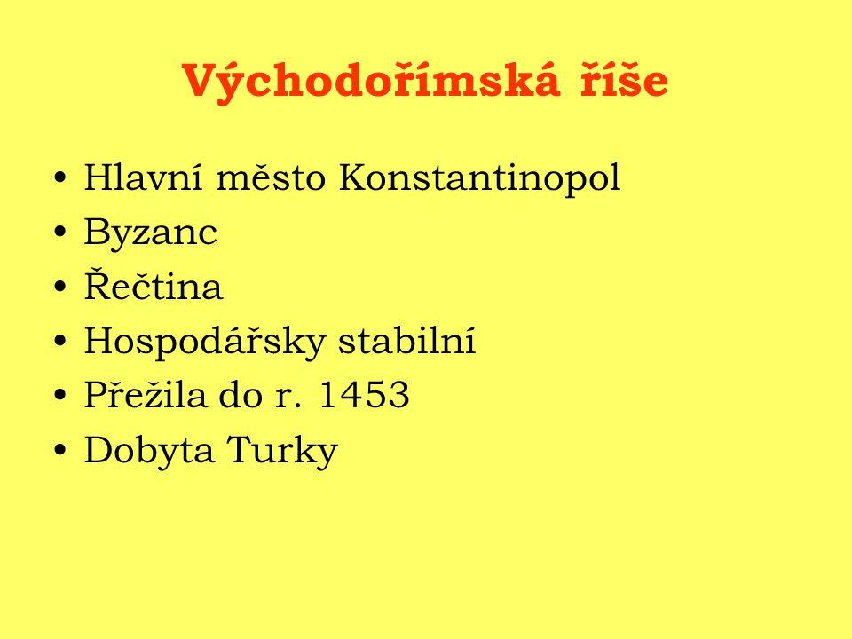 Východořímská říše Hlavní město Konstantinopol Byzanc Řečtina Hospodářsky stabilní Přežila do r. 1453 Dobyta Turky