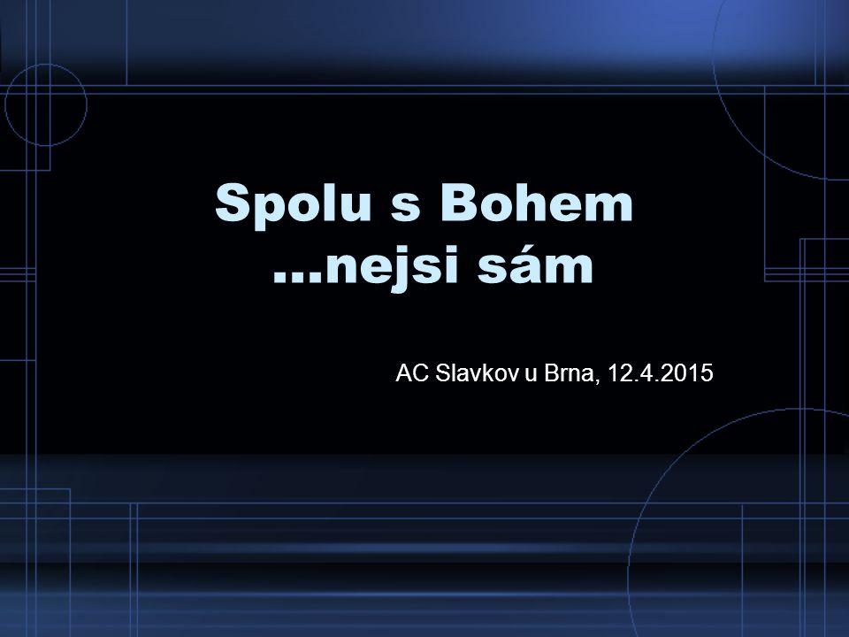 Spolu s Bohem...nejsi sám AC Slavkov u Brna, 12.4.2015