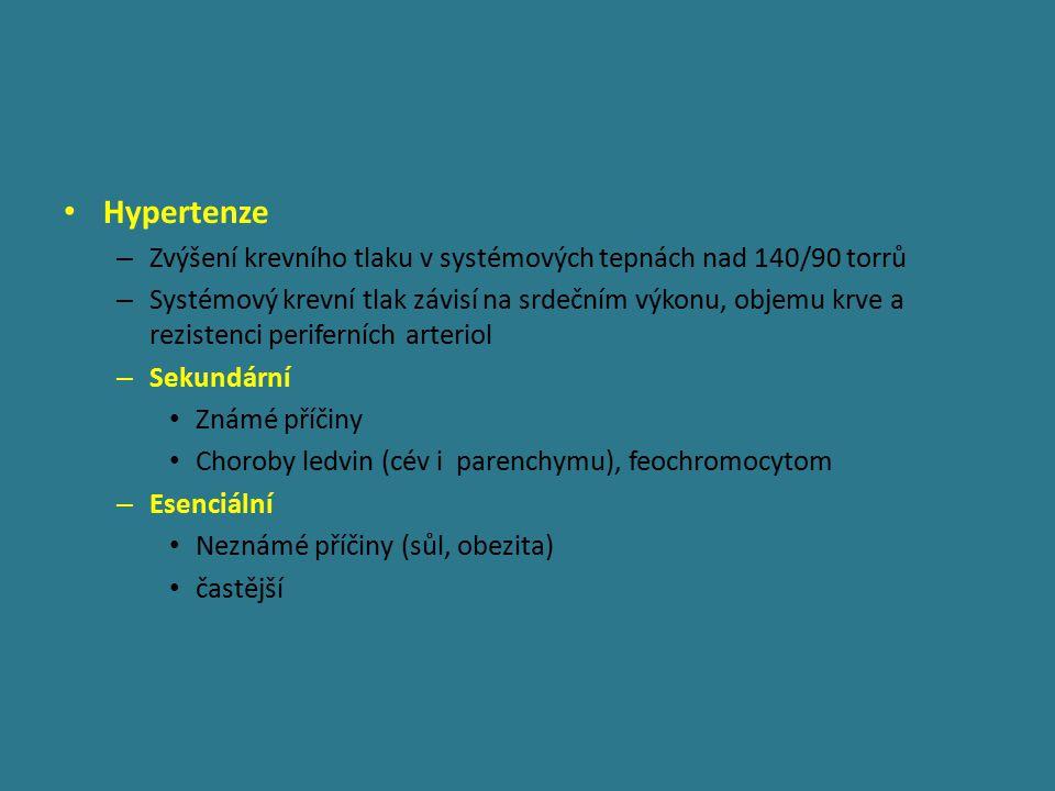 Hypertenze – Zvýšení krevního tlaku v systémových tepnách nad 140/90 torrů – Systémový krevní tlak závisí na srdečním výkonu, objemu krve a rezistenci periferních arteriol – Sekundární Známé příčiny Choroby ledvin (cév i parenchymu), feochromocytom – Esenciální Neznámé příčiny (sůl, obezita) častější