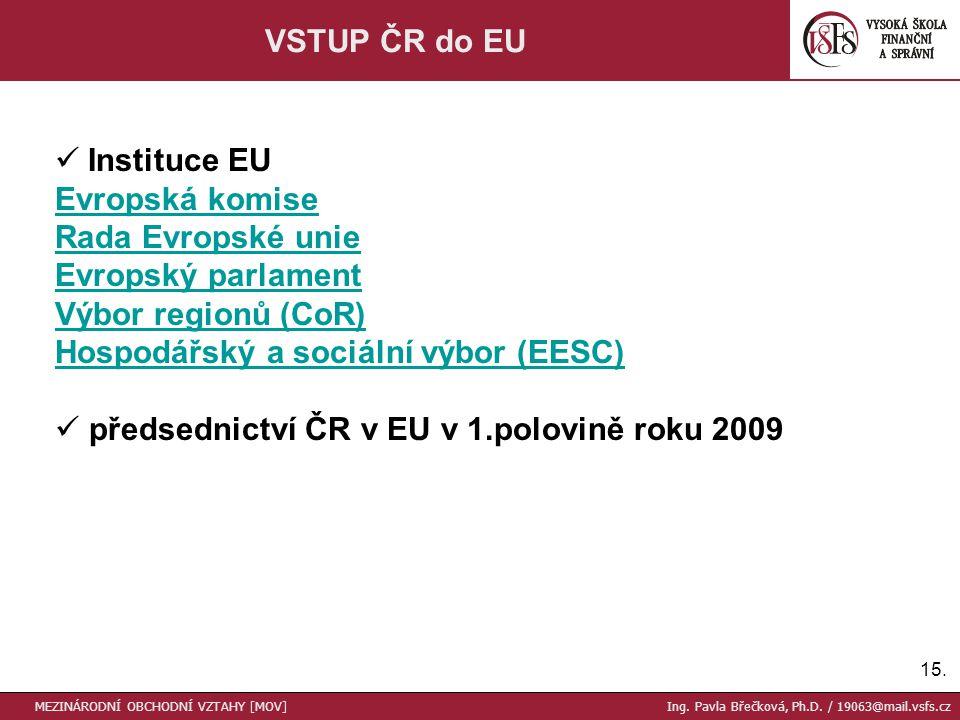 15. VSTUP ČR do EU Instituce EU Evropská komise Rada Evropské unie Evropský parlament Výbor regionů (CoR) Hospodářský a sociální výbor (EESC) předsedn