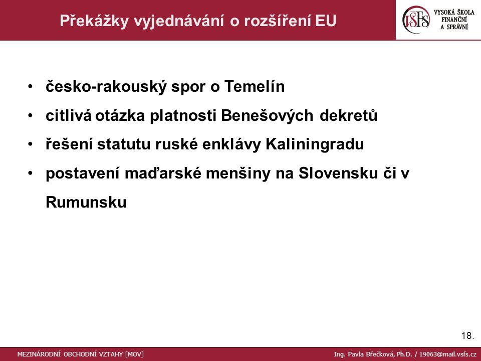18. Překážky vyjednávání o rozšíření EU česko-rakouský spor o Temelín citlivá otázka platnosti Benešových dekretů řešení statutu ruské enklávy Kalinin