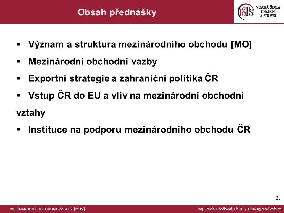 3.3. Obsah přednášky  Význam a struktura mezinárodního obchodu [MO]  Mezinárodní obchodní vazby  Exportní strategie a zahraniční politika ČR  Vstu