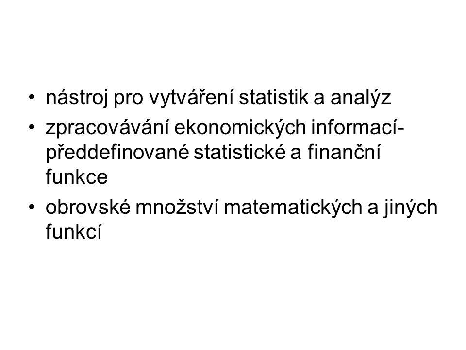 nástroj pro vytváření statistik a analýz zpracovávání ekonomických informací- předdefinované statistické a finanční funkce obrovské množství matematic