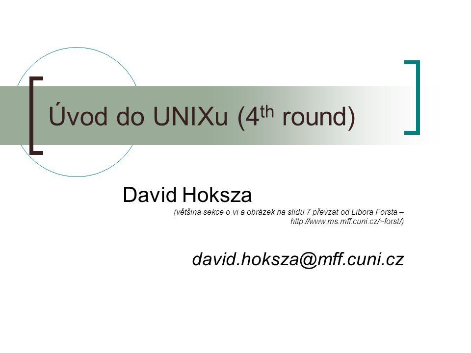 Úvod do UNIXu (4 th round) David Hoksza (většina sekce o vi a obrázek na slidu 7 převzat od Libora Forsta – http://www.ms.mff.cuni.cz/~forst/) david.hoksza@mff.cuni.cz