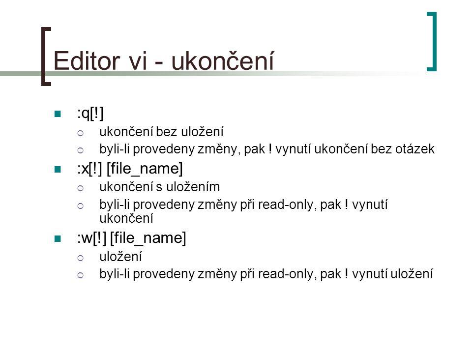 Editor vi - ukončení :q[!]  ukončení bez uložení  byli-li provedeny změny, pak .