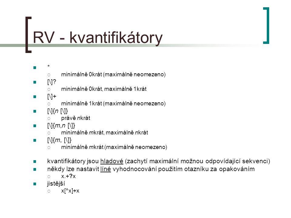 RV - kvantifikátory *  minimálně 0krát (maximálně neomezeno) [\].