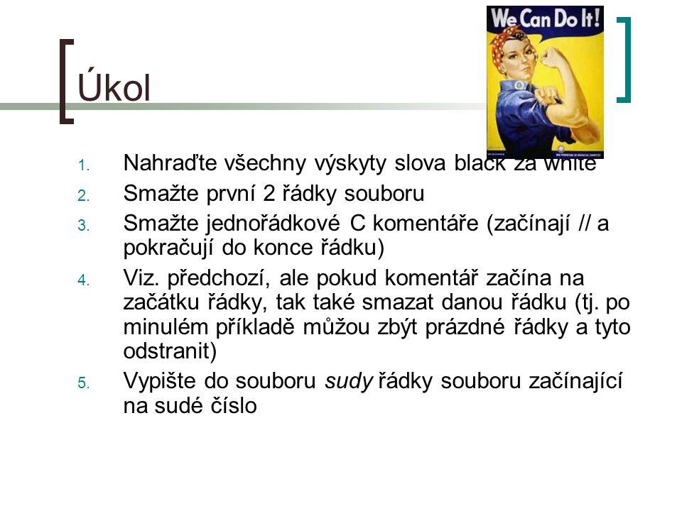 Úkol 1. Nahraďte všechny výskyty slova black za white 2.