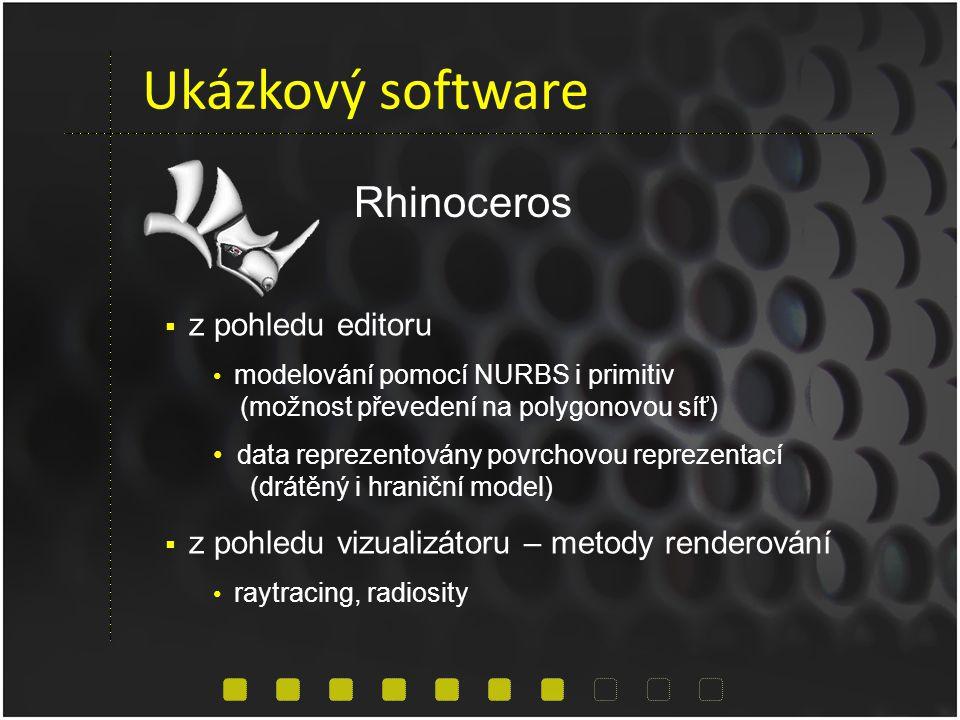Ukázkový software Rhinoceros  z pohledu editoru modelování pomocí NURBS i primitiv (možnost převedení na polygonovou síť) data reprezentovány povrchovou reprezentací (drátěný i hraniční model)  z pohledu vizualizátoru – metody renderování raytracing, radiosity