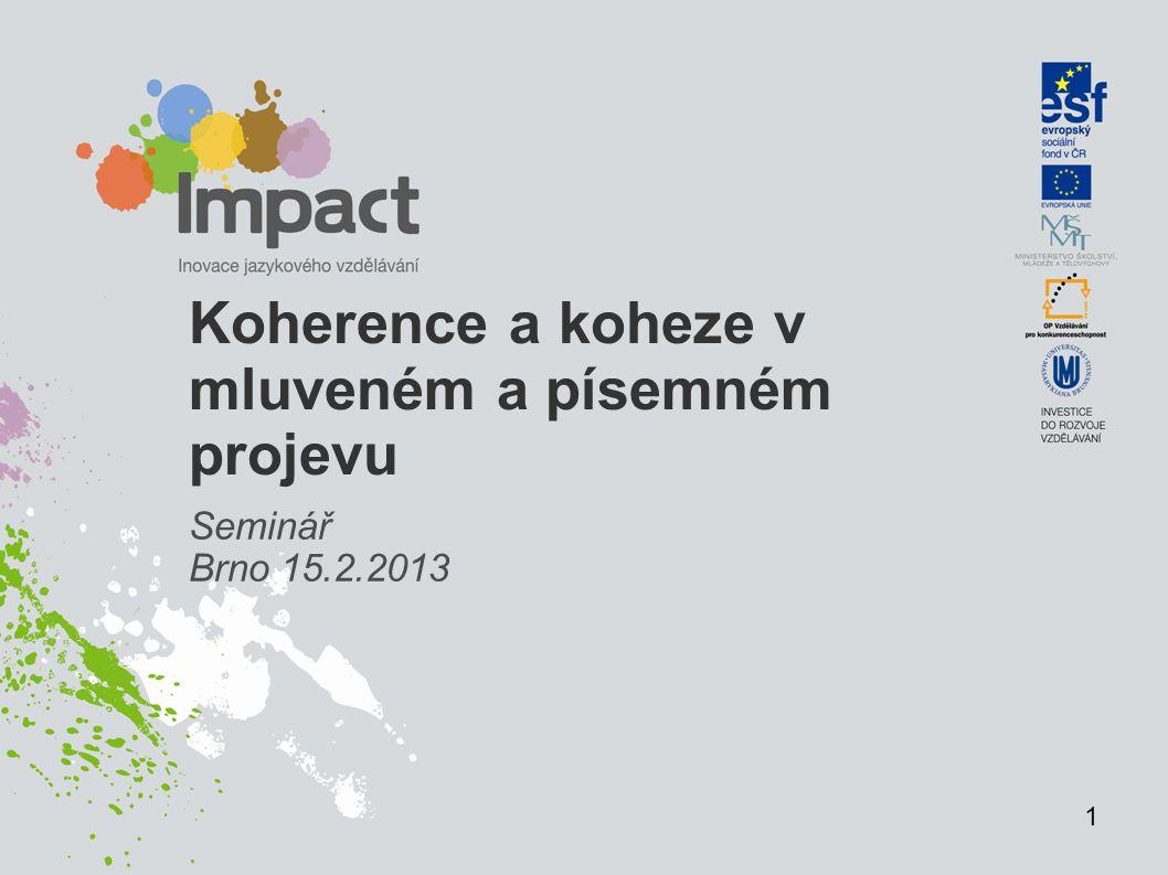Koherence a koheze v mluveném a písemném projevu Seminář Brno 15.2.2013 1