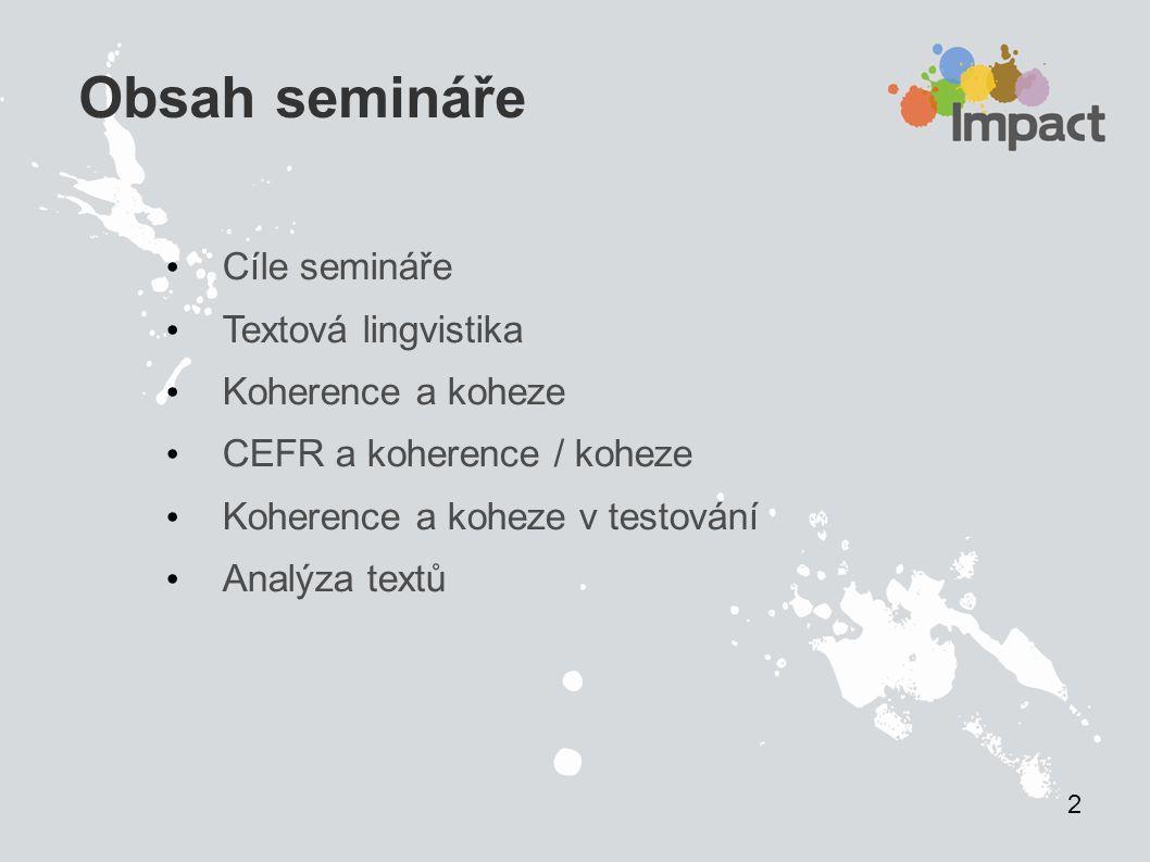 Obsah semináře Cíle semináře Textová lingvistika Koherence a koheze CEFR a koherence / koheze Koherence a koheze v testování Analýza textů 2