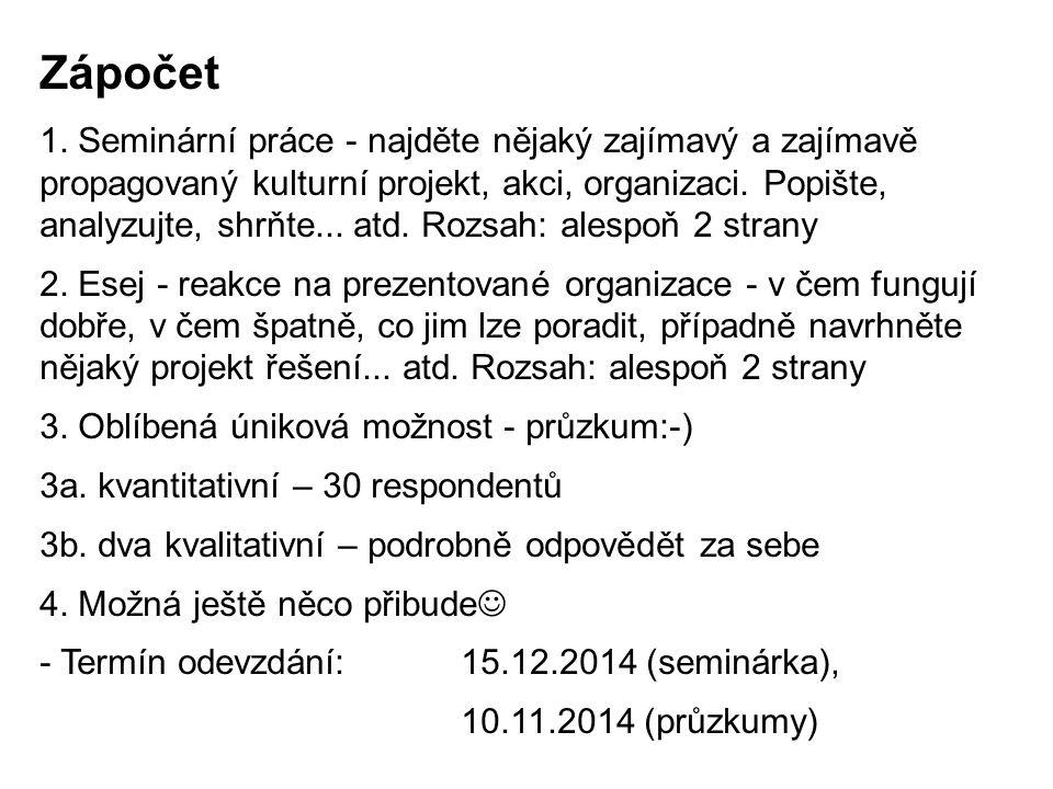 Účast v průzkumu Postoj obyvatel České a Slovenské republiky ve věku 12 - 80 let ke kulturním akcím konaným v církevním prostředí - v dotazníku je 9 věkových kategorií; pro získání zápočtu je třeba přinést tyto počty dotazníků z jednotlivých kategorií: - 15 let- 3 dotazníky 15 - 19 let- 3 dotazníky 20 - 24 let- 3 dotazníky 25 - 29 let- 3 dotazníky 30 - 39 let- 4 dotazníky 40 - 49 let- 4 dotazníky 50 - 59 let- 4 dotazníky 60 - 69 let- 3 dotazníky + 70 let- 3 dotazníky Celkem: - 30 dotazníků