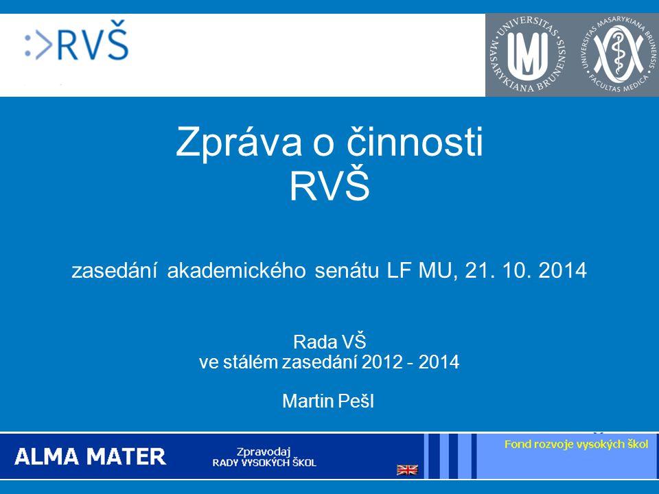Zpráva o činnosti RVŠ zasedání akademického senátu LF MU, 21. 10. 2014 Rada VŠ ve stálém zasedání 2012 - 2014 Martin Pešl