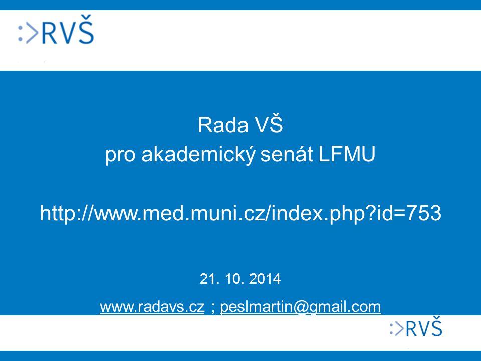 Rada VŠ pro akademický senát LFMU http://www.med.muni.cz/index.php?id=753 21. 10. 2014 www.radavs.cz ; peslmartin@gmail.com