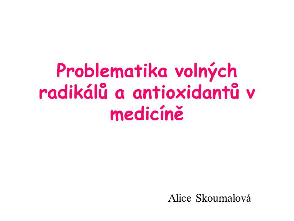Problematika volných radikálů a antioxidantů v medicíně Alice Skoumalová