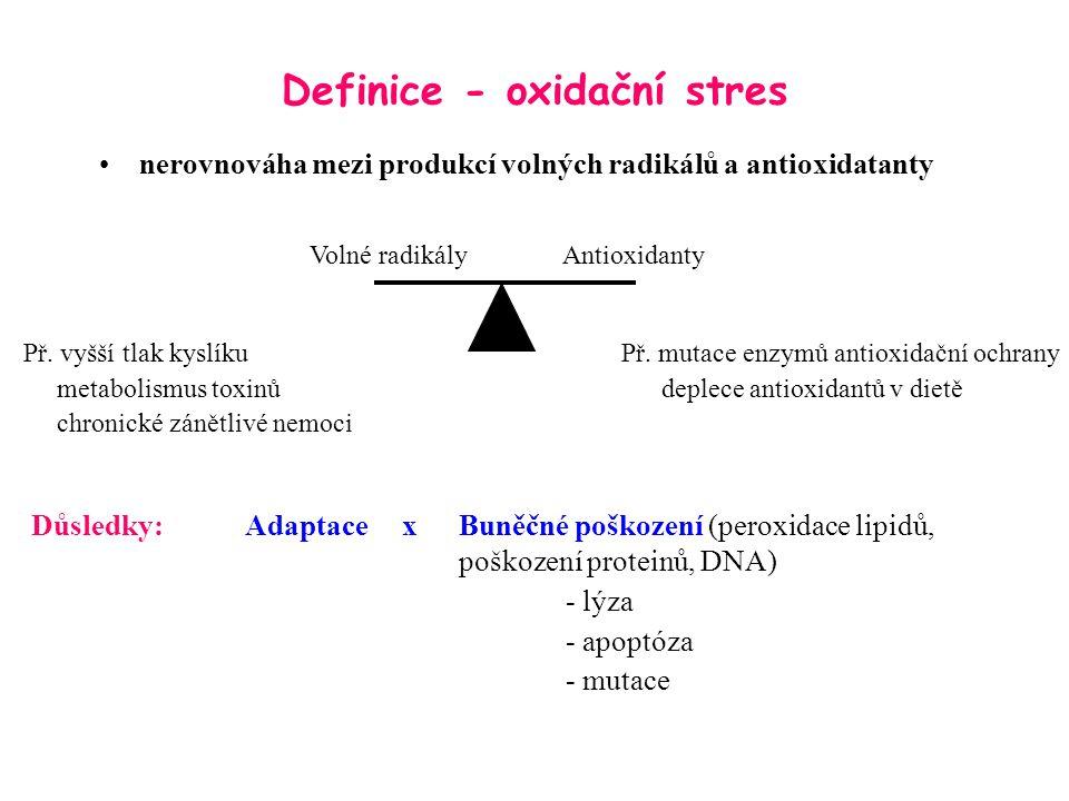 Definice - oxidační stres nerovnováha mezi produkcí volných radikálů a antioxidatanty Volné radikályAntioxidanty Př. mutace enzymů antioxidační ochran