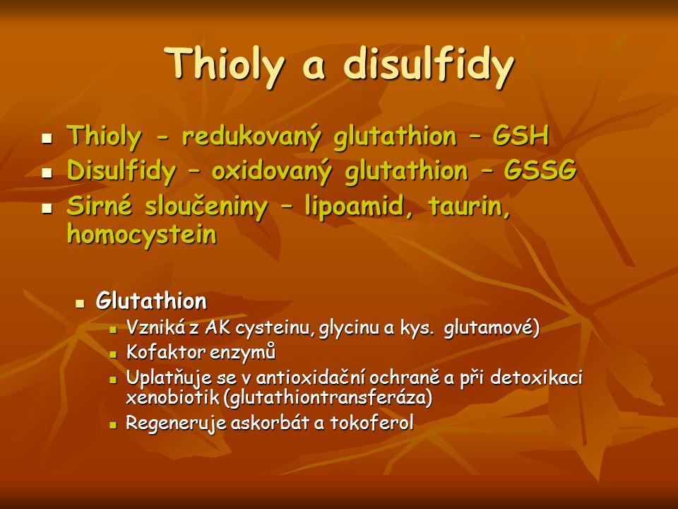 Thioly a disulfidy Thioly - redukovaný glutathion – GSH Thioly - redukovaný glutathion – GSH Disulfidy – oxidovaný glutathion – GSSG Disulfidy – oxido