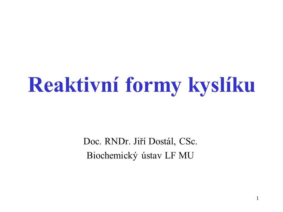 1 Reaktivní formy kyslíku Doc. RNDr. Jiří Dostál, CSc. Biochemický ústav LF MU