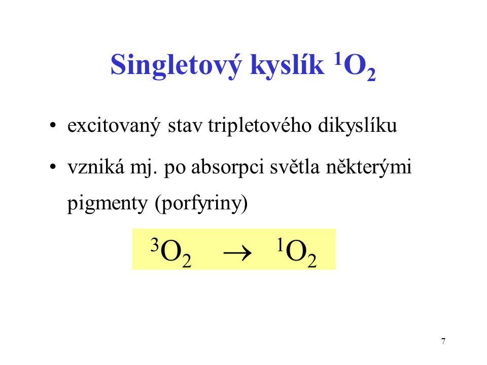 7 Singletový kyslík 1 O 2 excitovaný stav tripletového dikyslíku vzniká mj. po absorpci světla některými pigmenty (porfyriny) 3 O 2  1 O 2