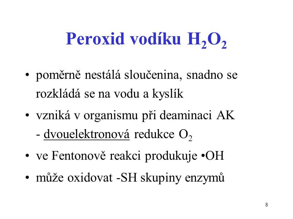 8 Peroxid vodíku H 2 O 2 poměrně nestálá sloučenina, snadno se rozkládá se na vodu a kyslík vzniká v organismu při deaminaci AK - dvouelektronová redu