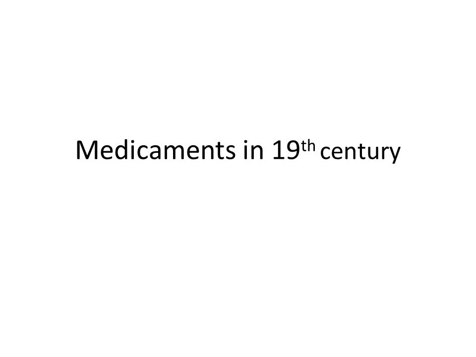 Medicaments in 19 th century