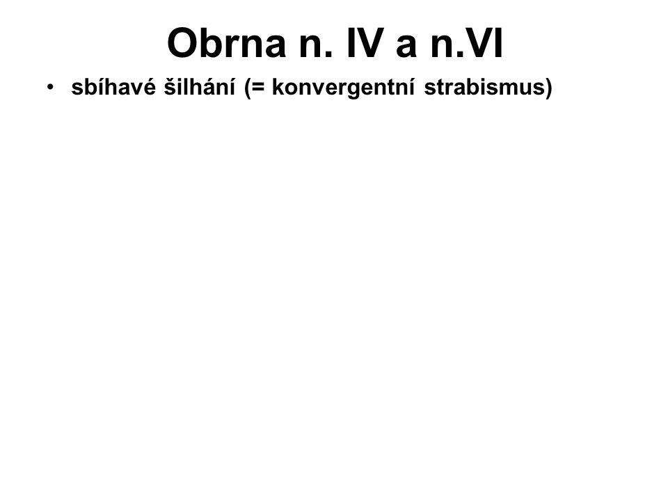 Obrna n. IV a n.VI sbíhavé šilhání (= konvergentní strabismus)