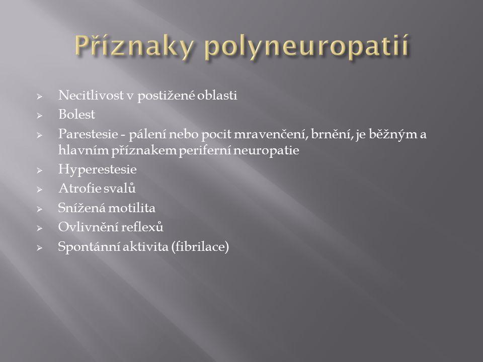  Necitlivost v postižené oblasti  Bolest  Parestesie - pálení nebo pocit mravenčení, brnění, je běžným a hlavním příznakem periferní neuropatie  H
