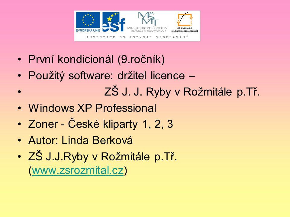 První kondicionál (9.ročník) Použitý software: držitel licence – ZŠ J. J. Ryby v Rožmitále p.Tř. Windows XP Professional Zoner - České kliparty 1, 2,