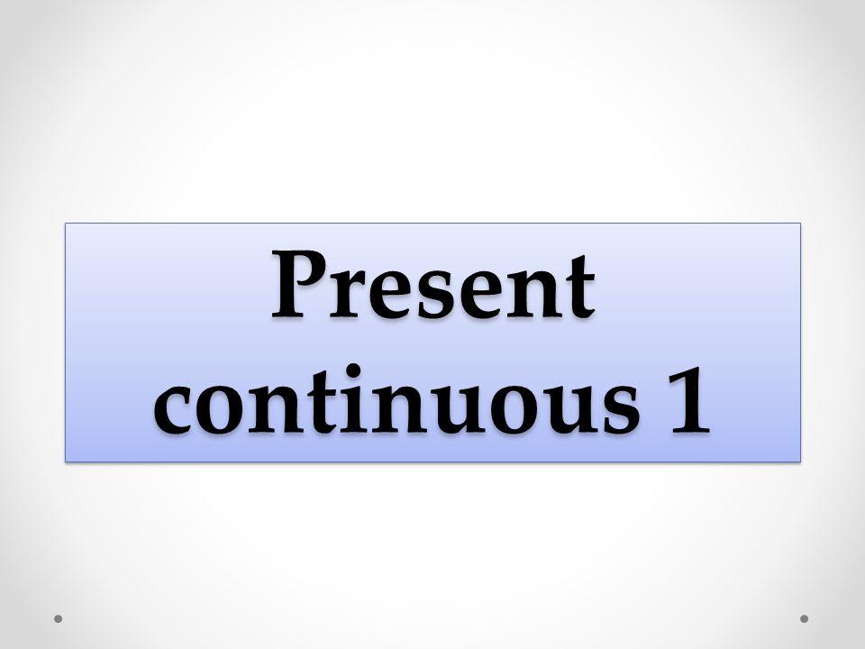 Present continuous 1