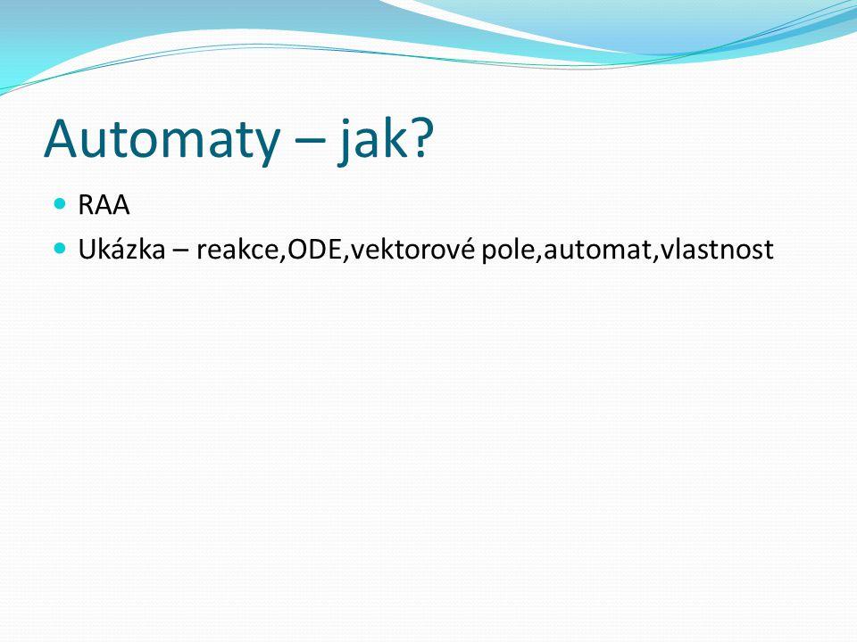 Automaty – jak? RAA Ukázka – reakce,ODE,vektorové pole,automat,vlastnost