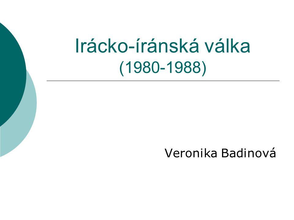 Irácko-íránská válka (1980-1988) Veronika Badinová