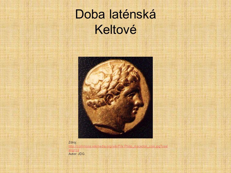 Doba laténská Keltové Zdroj: http://commons.wikimedia.org/wiki/File:Philip_macedon_coin.jpg?usel ang=cs http://commons.wikimedia.org/wiki/File:Philip_