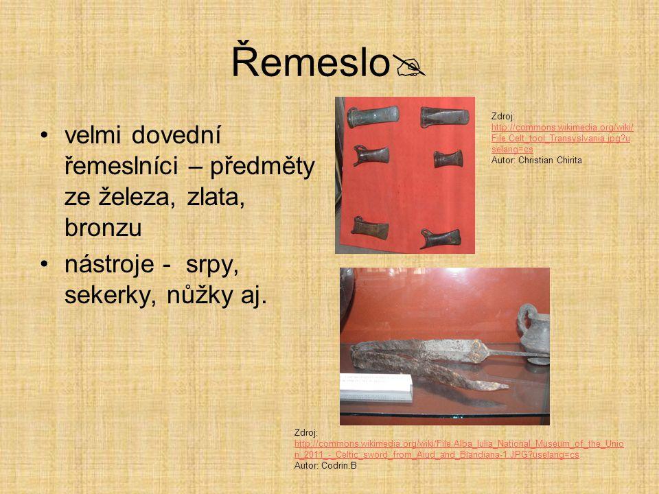 Řemeslo  velmi dovední řemeslníci – předměty ze železa, zlata, bronzu nástroje - srpy, sekerky, nůžky aj. Zdroj: http://commons.wikimedia.org/wiki/ F