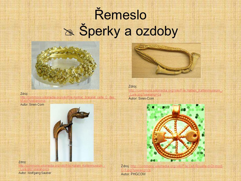 Řemeslo  Šperky a ozdoby Zdroj: http://commons.wikimedia.org/wiki/File:Aurillac_bracelet_celte_C_des_ M.jpg?uselang=cs http://commons.wikimedia.org/w