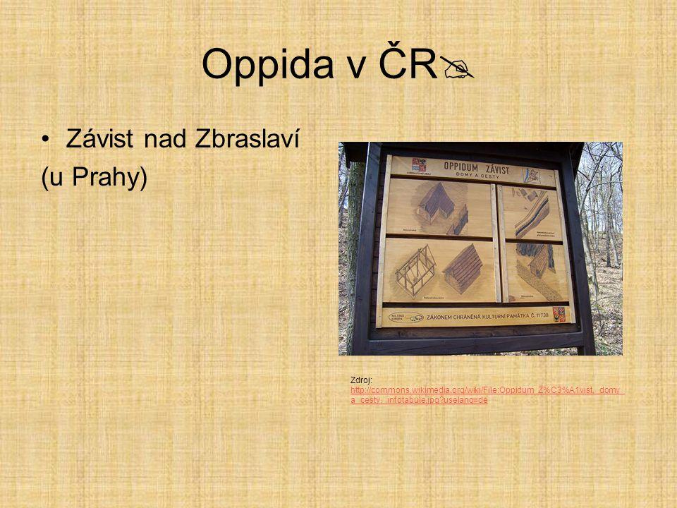 Oppida v ČR  Závist nad Zbraslaví (u Prahy) Zdroj: http://commons.wikimedia.org/wiki/File:Oppidum_Z%C3%A1vist,_domy_ a_cesty,_infotabule.jpg?uselang=