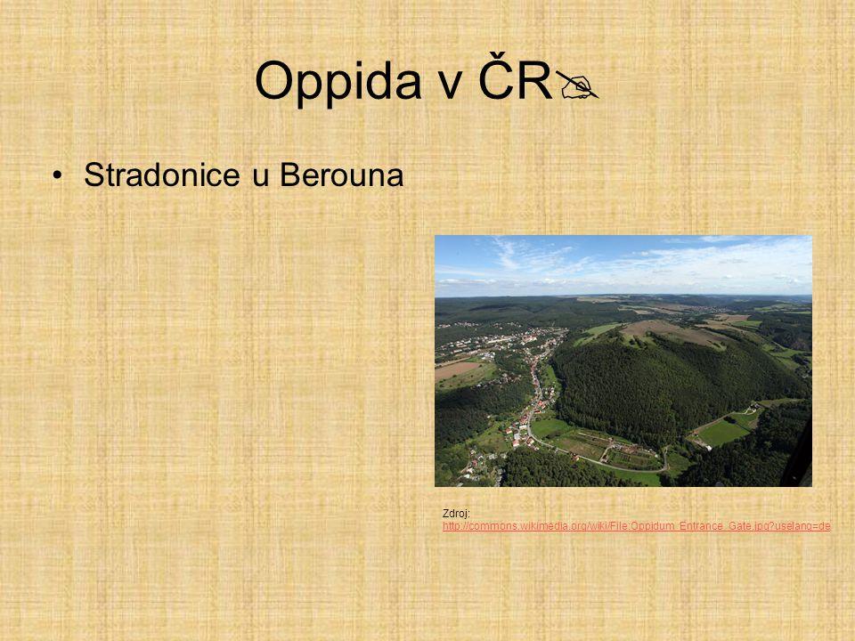 Oppida v ČR  Stradonice u Berouna Zdroj: http://commons.wikimedia.org/wiki/File:Oppidum_Entrance_Gate.jpg?uselang=de http://commons.wikimedia.org/wik