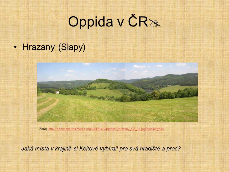 Oppida v ČR  Hrazany (Slapy) Zdroj: http://commons.wikimedia.org/wiki/File:Oppidum_Hrazany_CZ_01.jpg?uselang=dehttp://commons.wikimedia.org/wiki/File