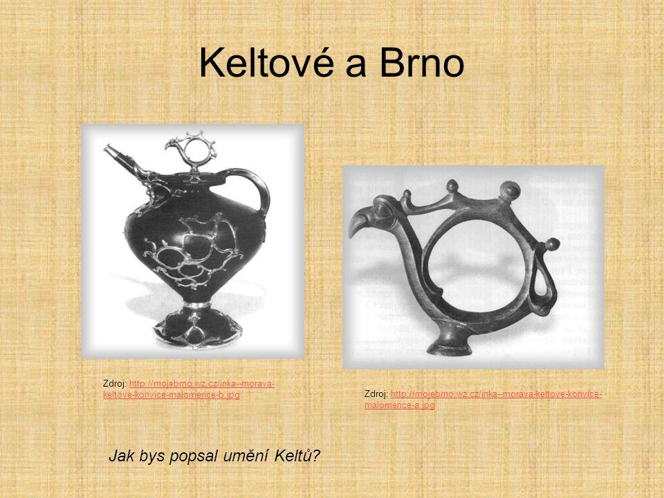 Keltové a Brno Zdroj: http://mojebrno.wz.cz/inka--morava- keltove-konvice-malomerice-b.jpghttp://mojebrno.wz.cz/inka--morava- keltove-konvice-malomeri