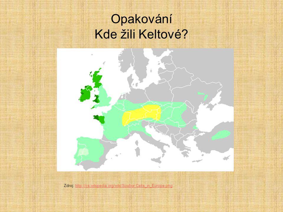 Opakování Kde žili Keltové? Zdroj: http://cs.wikipedia.org/wiki/Soubor:Celts_in_Europe.pnghttp://cs.wikipedia.org/wiki/Soubor:Celts_in_Europe.png