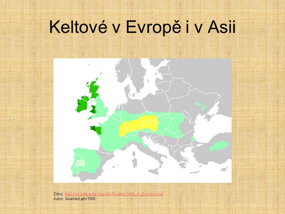 Keltové v Evropě i v Asii Zdroj: http://cs.wikipedia.org/wiki/Soubor:Celts_in_Europe.pnghttp://cs.wikipedia.org/wiki/Soubor:Celts_in_Europe.png Autor: