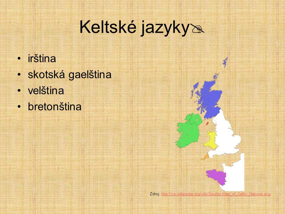 Keltské jazyky  irština skotská gaelština velština bretonština Zdroj: http://cs.wikipedia.org/wiki/Soubor:Map_of_Celtic_Nations.svghttp://cs.wikipedi