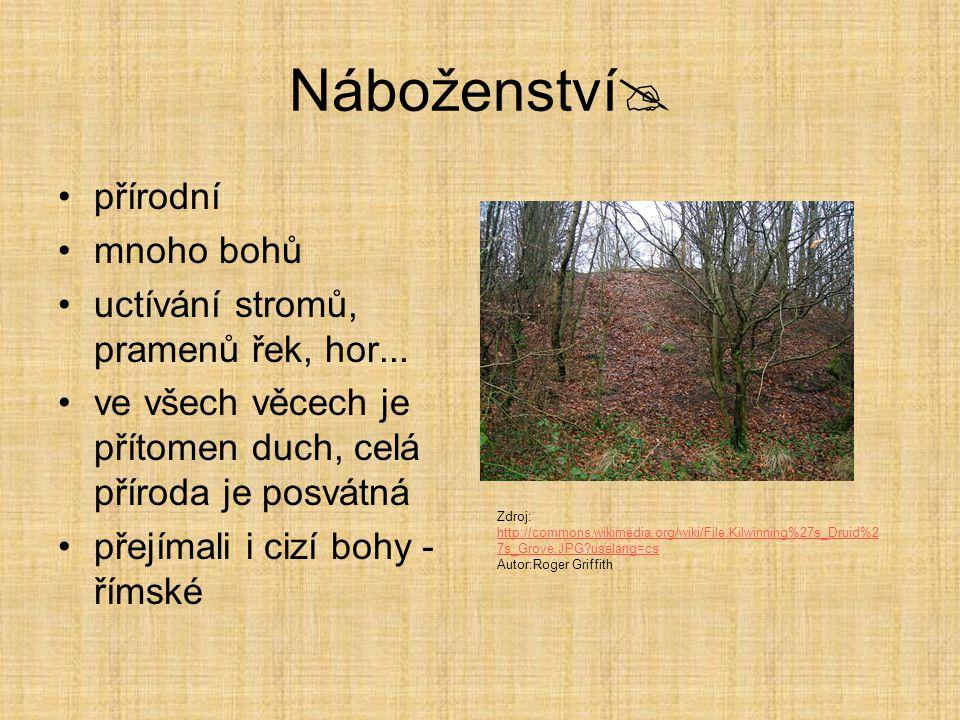Náboženství  přírodní mnoho bohů uctívání stromů, pramenů řek, hor... ve všech věcech je přítomen duch, celá příroda je posvátná přejímali i cizí boh
