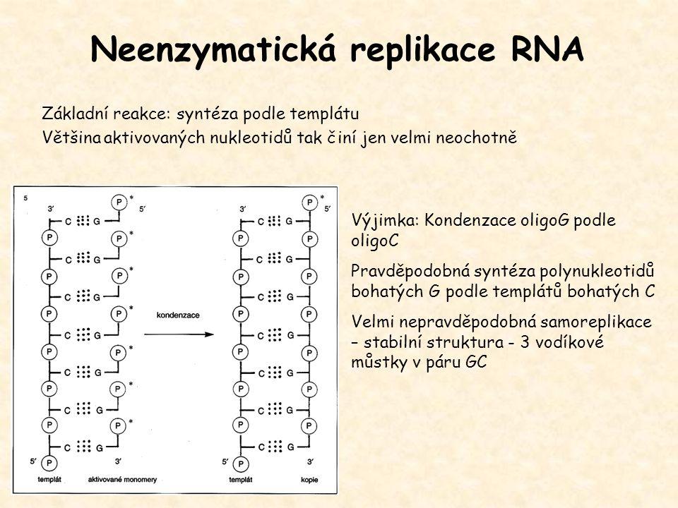Neenzymatická replikace RNA Základní reakce: syntéza podle templátu Většina aktivovaných nukleotidů tak činí jen velmi neochotně Výjimka: Kondenzace o