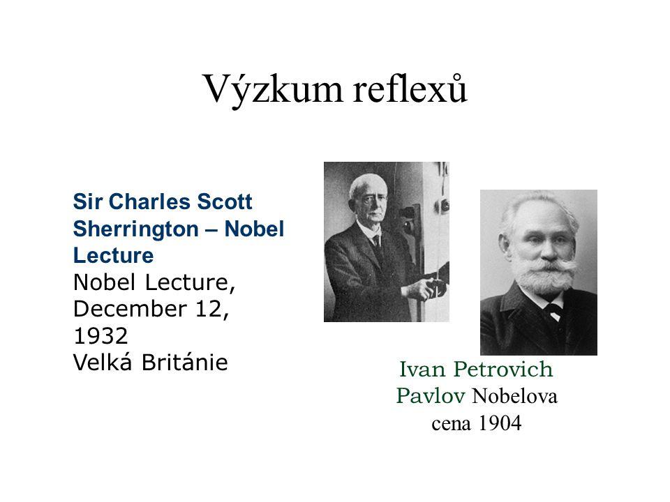 Výzkum reflexů Sir Charles Scott Sherrington – Nobel Lecture Nobel Lecture, December 12, 1932 Velká Británie Ivan Petrovich Pavlov Nobelova cena 1904