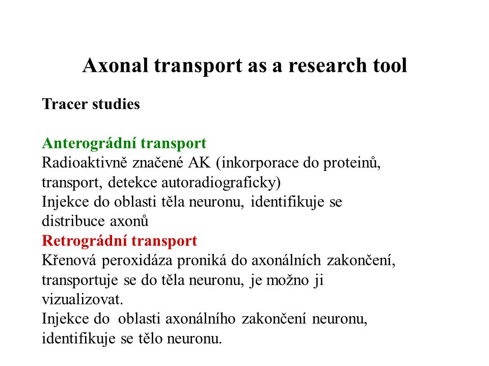 Axonal transport as a research tool Tracer studies Anterográdní transport Radioaktivně značené AK (inkorporace do proteinů, transport, detekce autorad