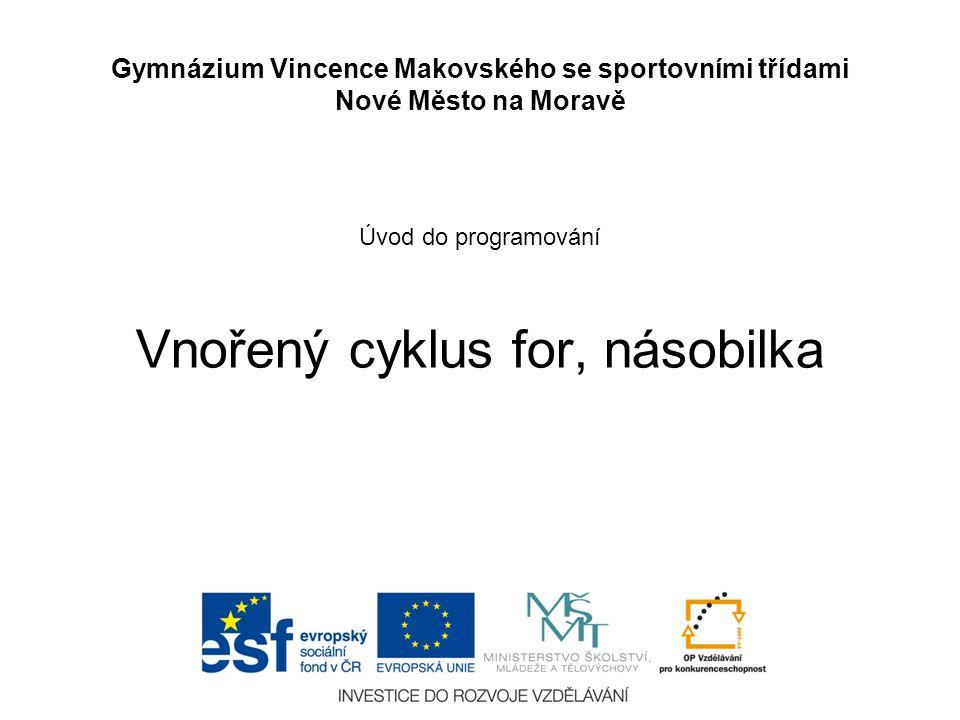 Úvod do programování Vnořený cyklus for, násobilka Gymnázium Vincence Makovského se sportovními třídami Nové Město na Moravě