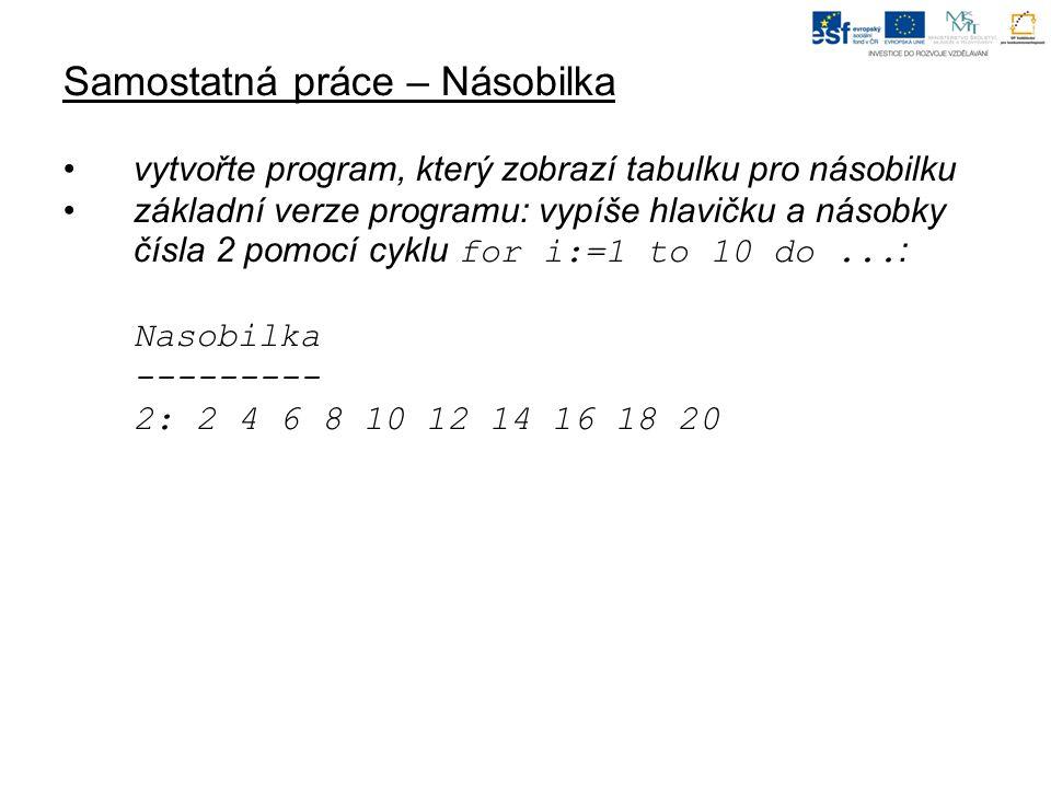Samostatná práce – Násobilka vytvořte program, který zobrazí tabulku pro násobilku základní verze programu: vypíše hlavičku a násobky čísla 2 pomocí c