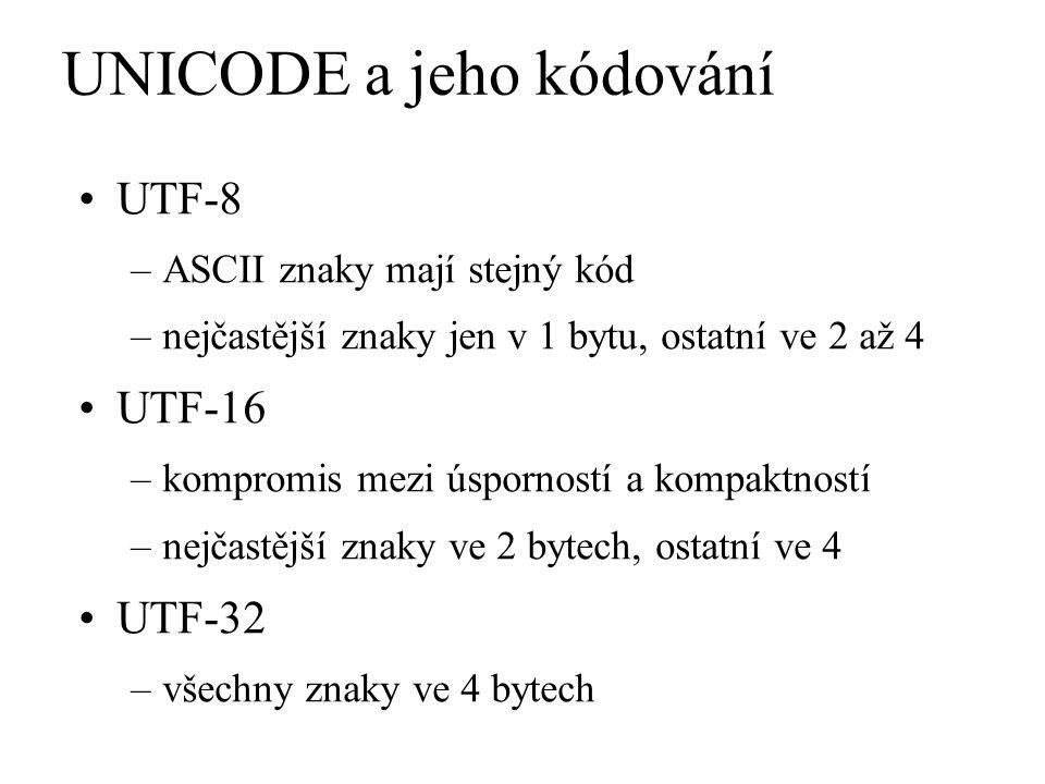 UNICODE a jeho kódování UTF-8 –ASCII znaky mají stejný kód –nejčastější znaky jen v 1 bytu, ostatní ve 2 až 4 UTF-16 –kompromis mezi úsporností a komp