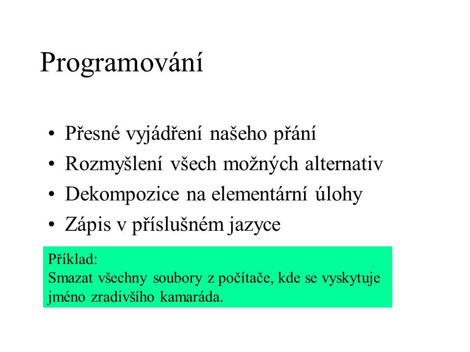 Programování Přesné vyjádření našeho přání Rozmyšlení všech možných alternativ Dekompozice na elementární úlohy Zápis v příslušném jazyce Příklad: Sma
