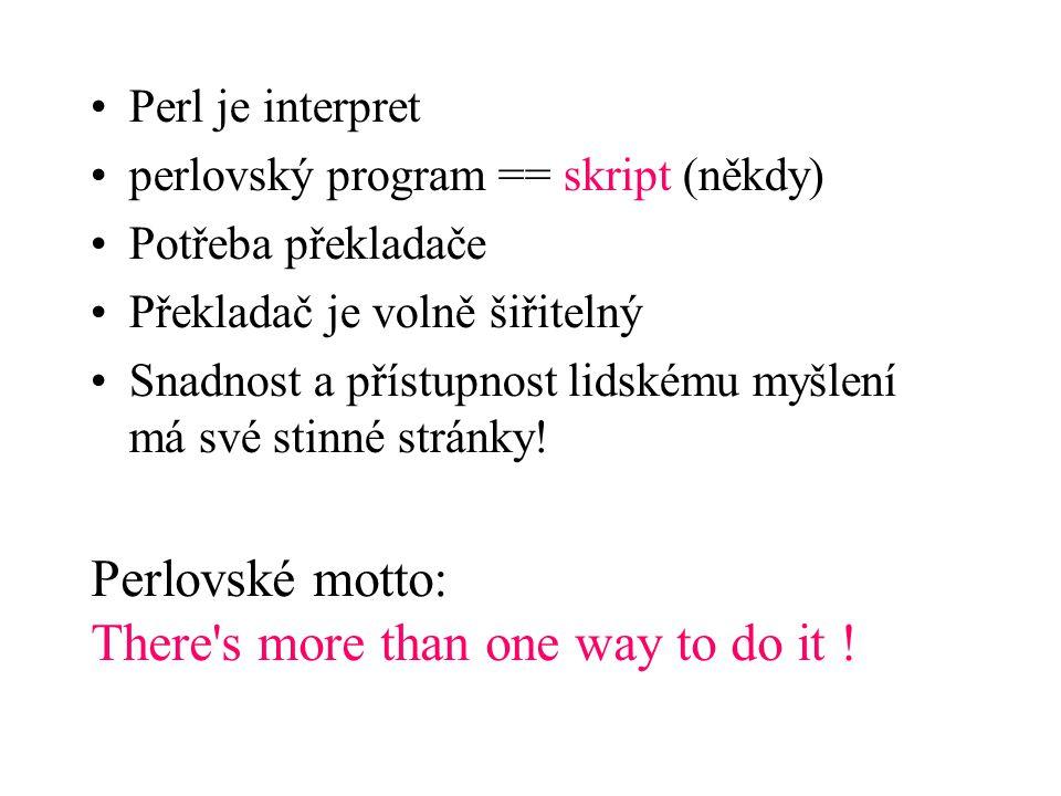Perl je interpret perlovský program == skript (někdy) Potřeba překladače Překladač je volně šiřitelný Snadnost a přístupnost lidskému myšlení má své s